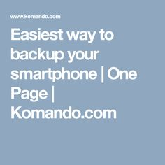 Easiest way to backup your smartphone | One Page | Komando.com