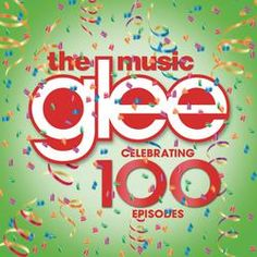 Glee: The Music - Celebrating 100 Episodes.  LVCCLD