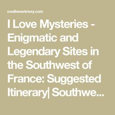 I Love Mysteries - Enigmatic and Legendary Sites in the Southwest of France: Suggested Itinerary| Southwest France Travel