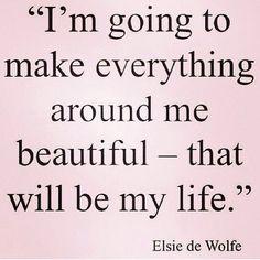I'm going to make everything around me beautiful