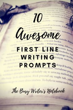 10 Awesome First Line Prompts for Writers. Here are 10 awesome first-liners from favourite novels and childerns books, to spark your writing mind. #writingprompts #writingtips