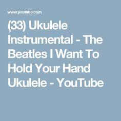 (33) Ukulele Instrumental - The Beatles I Want To Hold Your Hand Ukulele - YouTube