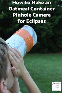 Pinhole Camera : How to Make One from an Oatmeal Container - This will be fun to use during a solar eclipse, lunar eclipse, total eclipse or just to view the world upside down.