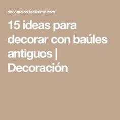 15 ideas para decorar con baúles antiguos | Decoración