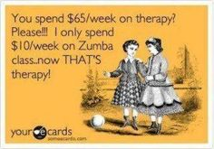 I am addicted to Zumba - best therapy in the world, and you come out drenched in sweat and don't even care b/c it was that much fun!!!