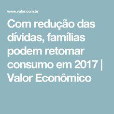 Com redução das dívidas, famílias podem retomar consumo em 2017 | Valor Econômico