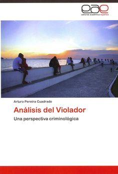 Análisis del violador : una perspectiva criminológica / Arturo Pereira Cuadrado. Saarbrücken : Académica Española, 2012. Sig. 343.54 Per