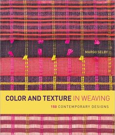 Color and Texture in Weaving 150 Contemporary Designs | InterweaveStore.com