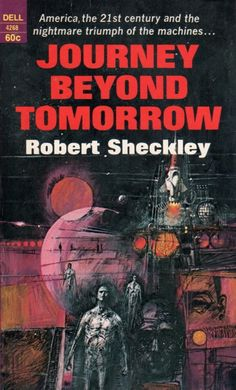 Journey Beyond Tomorrow by Robert Sheckley - 65 classic sci-fi paperback book covers (part ~ summer MIXTAPE Science Fiction Magazines, Science Fiction Art, Pulp Fiction, Fiction Novels, Classic Sci Fi Books, Sci Fi Novels, Vintage Book Covers, Vintage Books, Book Cover Art