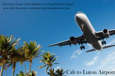 The Cab to Luton can be booked at any time from Go Airport as we offer the service round the clock throughout the year.
