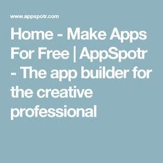 Home - Make Apps For Free | AppSpotr - The app builder for the creative professional