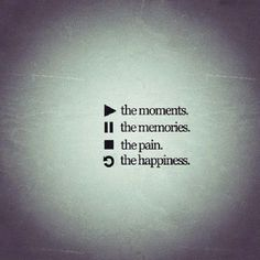 Play the memories Pause the moments Stop the pain Refresh happiness