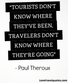 see more Quotes at http://www.travellingweasels.com/