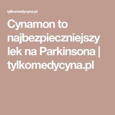Cynamon to najbezpieczniejszy lek na Parkinsona | tylkomedycyna.pl