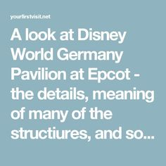 """A look at Disney World Germany Pavilion at Epcot - the details, meaning of many of the structiures, and so forth - sure to help you appreciate this part of the """"world"""" more! 