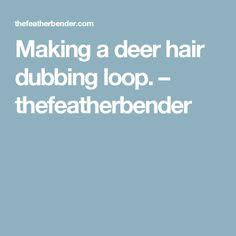 Making a deer hair dubbing loop. – thefeatherbender