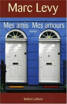 Mes Amis Mes Amours - French Edition (London Mon Amour) by Marc Levy Feel Good Books, Books To Read, My Books, Marc Lévy, Lectures, Book Authors, Romance Books, Book Recommendations, Locker Storage