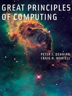 Great Principles of Computing PDF By:Peter J. Denning,Craig H. Martell,Vint Cerf Published on by MIT Press A new framework for un. Computer Science Major, Computer Technology, Computer Programming, Massachusetts Institute Of Technology, This Is A Book, Science Books, Book Lists, My Books