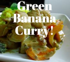 Green Banana Curry - have you ever cooked with green bananas?