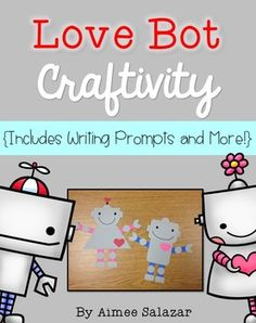 Love Bot Craftivity {A Valentine's Day Writing Craftivity} includes templates, writing pages, organizers, bulletin board headers, and a student gift!