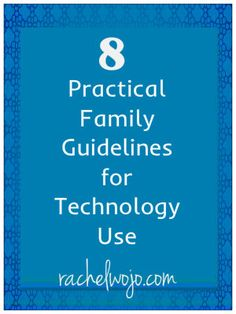 8 Practical Family Guidelines for Technology Use