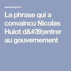 La phrase qui a convaincu Nicolas Hulot d'entrer au gouvernement
