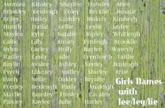 "Brilliant list of girl names ending in ""LEE""! xx Various spellings for 'lee' and best middle names to pair! xx"