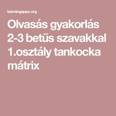 Olvasás gyakorlás 2-3 betűs szavakkal 1.osztály tankocka mátrix Learning Methods, Special Education, Grammar, Activities For Kids, Homeschool, Album, Teaching, Writing, Minden