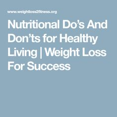 Nutritional Do's And Don'ts for Healthy Living   Weight Loss For Success