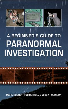 A Beginners Guide To Paranormal Investigation by Mark Rosney