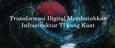 Transformasi Digital Membutuhkan Infrastruktur TI yang Kuat