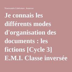 Je connais les différents modes d'organisation des documents : les fictions [Cycle 3] E.M.I. Classe inversée (4) - Nouveautés Littérature Jeunesse