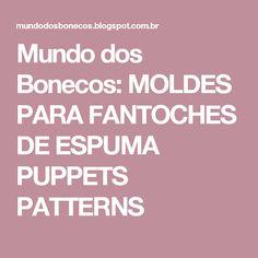 Mundo dos Bonecos: MOLDES PARA FANTOCHES DE ESPUMA PUPPETS PATTERNS