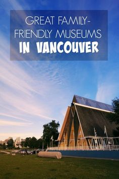 Vancouver may be known for its great outdoors, but the city has a bevy of great, family-friendly museums that will guarantee hours of fun for kids and adults alike. Check out these great family-friendly museums in Vancouver, British Columbia.   thetravellingmom.ca
