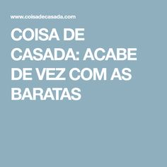 COISA DE CASADA: ACABE DE VEZ COM AS BARATAS