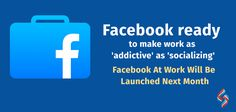 Facebook ready to make work as 'addictive' as 'socializing' Facebook At Work Will Be Launched Next Month  #facebookatwork #fbatwork