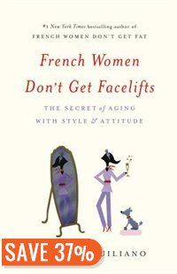 French Women Don't Get Facelifts: The Secret Of Aging With Style & Attitude Book by Mireille Guiliano | Hardcover | chapters.indigo.ca