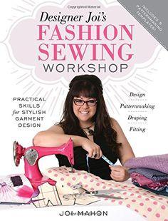 Designer Joi's Fashion Sewing Workshop: Practical Skills for Stylish Garment Design by Joi Mahon http://www.amazon.com/dp/1440244286/ref=cm_sw_r_pi_dp_BKO0wb1T3AN5D
