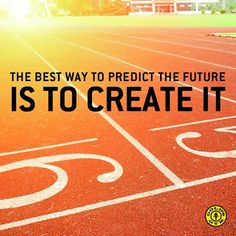 """""""The best way to predict the future is to create it"""" - Unknown"""