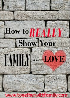 The secret to really loving your family!!  Perfect for Valentines Day and every day after!!
