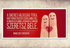 """""""A sikeres házasság titka, hogy rengetegszer szerelembe esel, de mindig ugyanabba az emberbe szeretsz bele."""""""