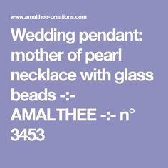 Wedding pendant: mother of pearl necklace with glass beads -:- AMALTHEE -:- n° 3453