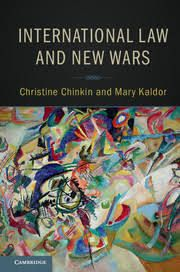 International law and new wars / Christine Chinkin, Mary Kaldor.. -- New York; Cambridge : Cambridge University Press, 2017. Dr Christian, International Conflict, Humanitarian Law, United Nations Human Rights, Global Governance, Human Rights Council, Peace And Security, Conflict Management, Armed Conflict