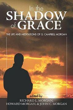 The Life and Meditations of G Campbell Morgan