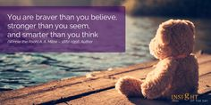 motivational quote: You are braver than you believe, stronger than you seem, and smarter than you think.  (Winnie the Pooh) A. A. Milne – 1882-1956, Author