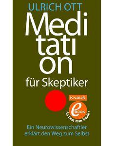 Meditation für Skeptiker: Ein Neurowissenschaftler erklärt den Weg zum Selbst: Amazon.de: Ulrich Ott: Bücher