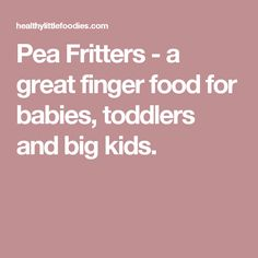 Pea Fritters - a great finger food for babies, toddlers and big kids.
