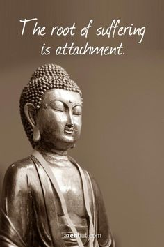 Words of the Day - A Zen Hut The root of suffering is attachment. Zen Buddhism Quotes, Buddhism Philosophy, Buddhist Wisdom, Zen Quotes, Buddha Buddhism, Spiritual Wisdom, Spiritual Meditation, Teachings Of Buddha, Buddhist Beliefs
