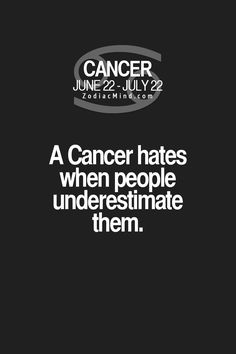 Cancer Zodiac Sign hates when people underestimate them.
