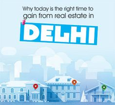Why today is the right time to gain from real estate in Delhi.